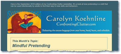 The Confronting Clutter Newsletter is an occasional email written by Carolyn Koehnline.