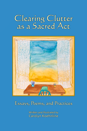 Carolyn's latest book, Clearing Clutter as a Sacred Act